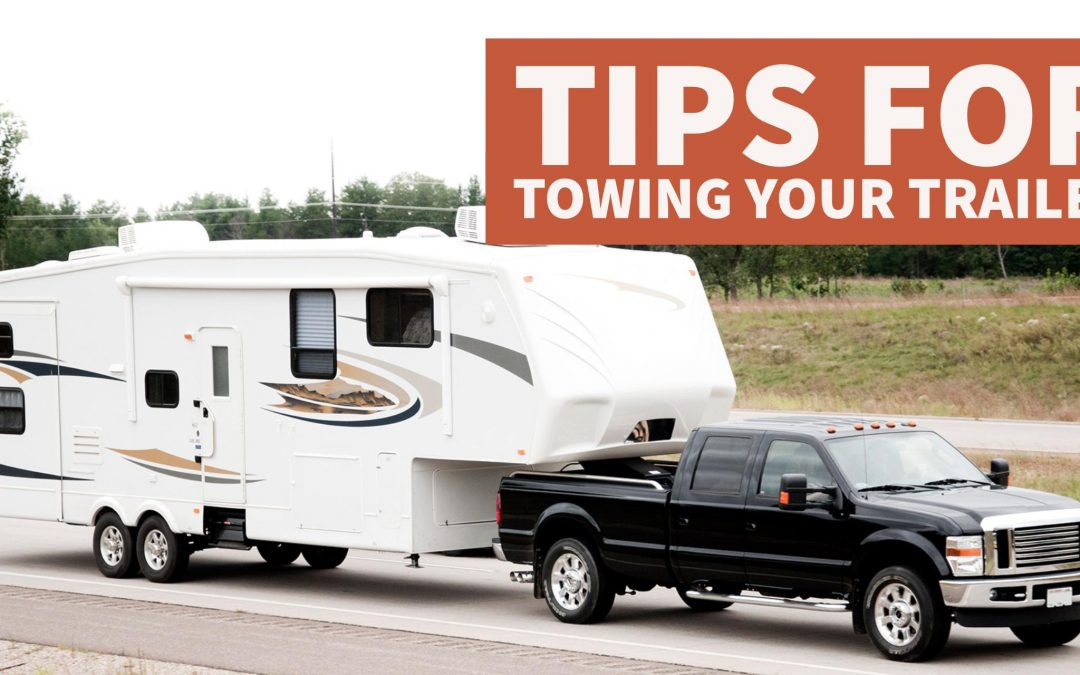 Tips for Towing Your Trailer