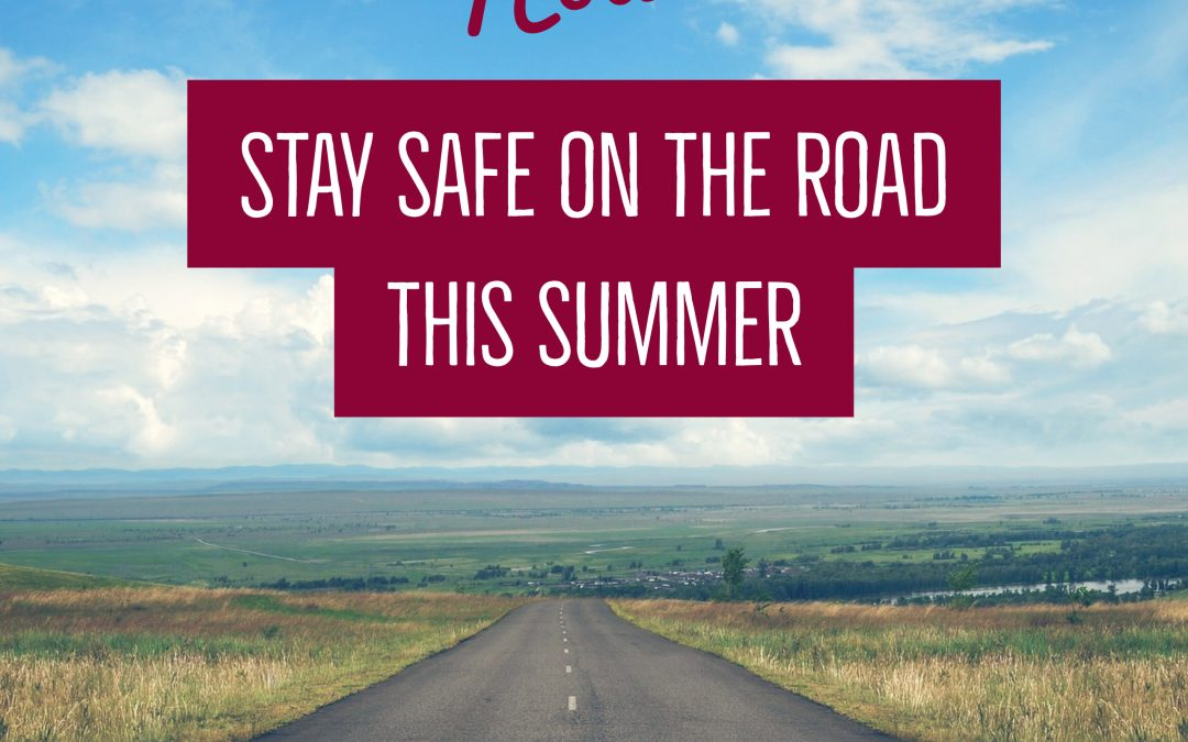 How to Stay Safe on the Road This Summer