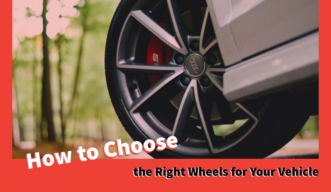 How to Choose the Right Wheels for Your Vehicle
