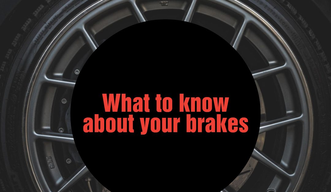 What to Know About Your Brakes