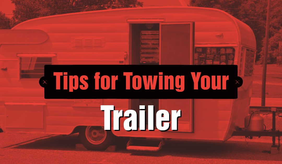 Tips for Hauling Your Trailer this Summer