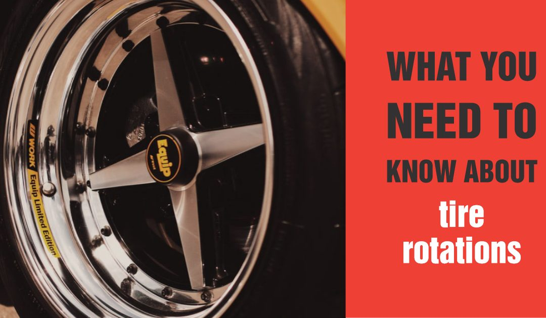 Rotating Your Tires – What You Need to Know