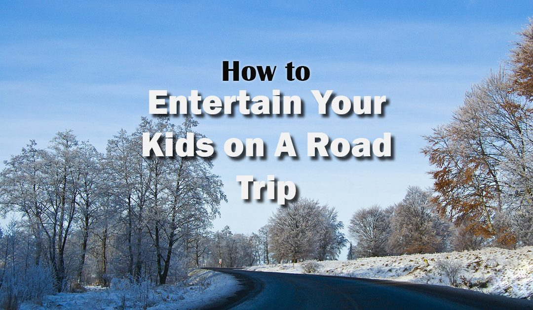 Entertaining Your Kids on A Road Trip